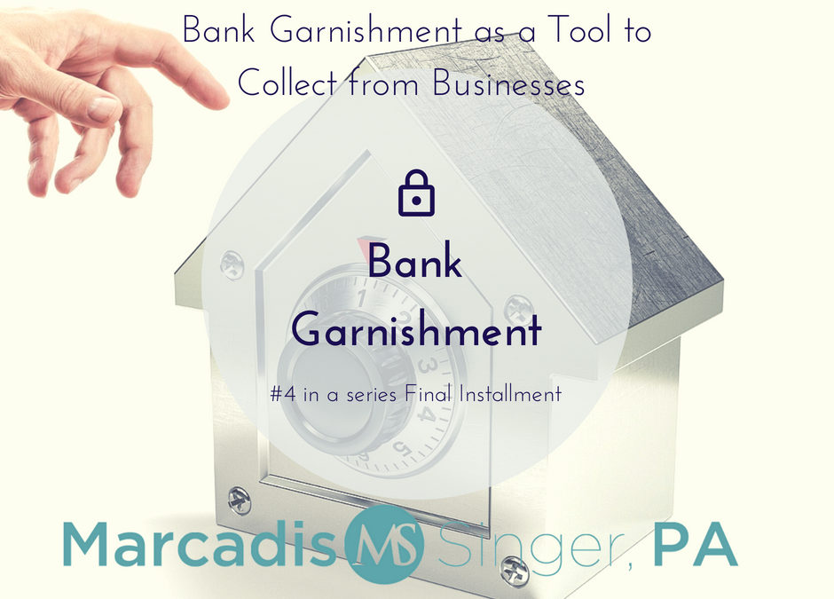 Bank Garnishments as Collection Tools in Florida- Part 4 Finale