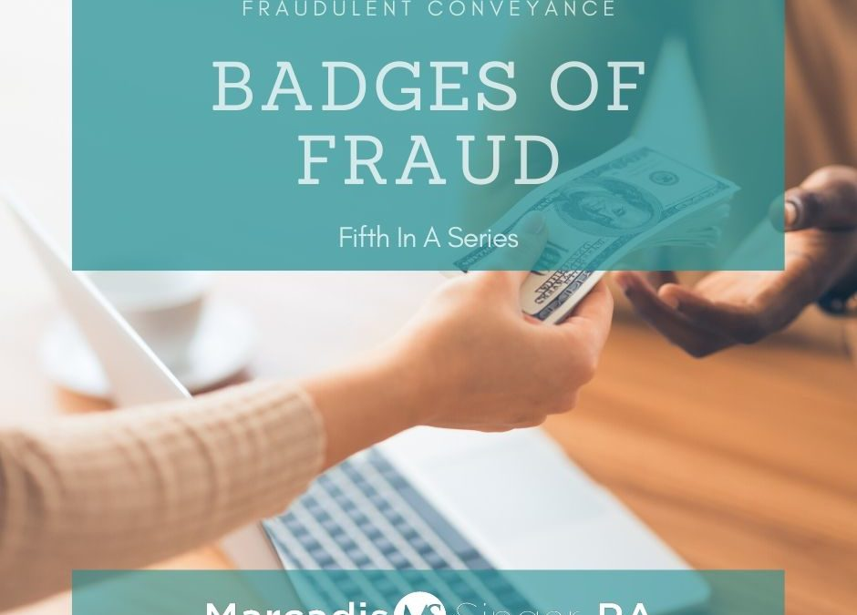 Fraudulent Conveyance – Badges of Fraud – Fifth In A Series