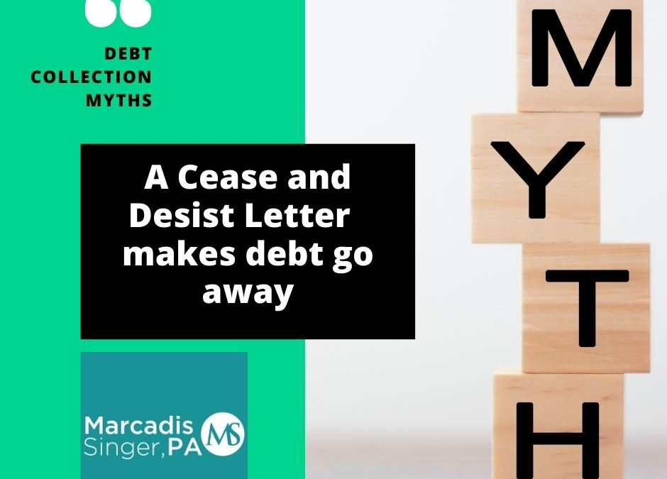 Debt Collection Myths – Cease-and-Desist Letter Makes Debt Go Away