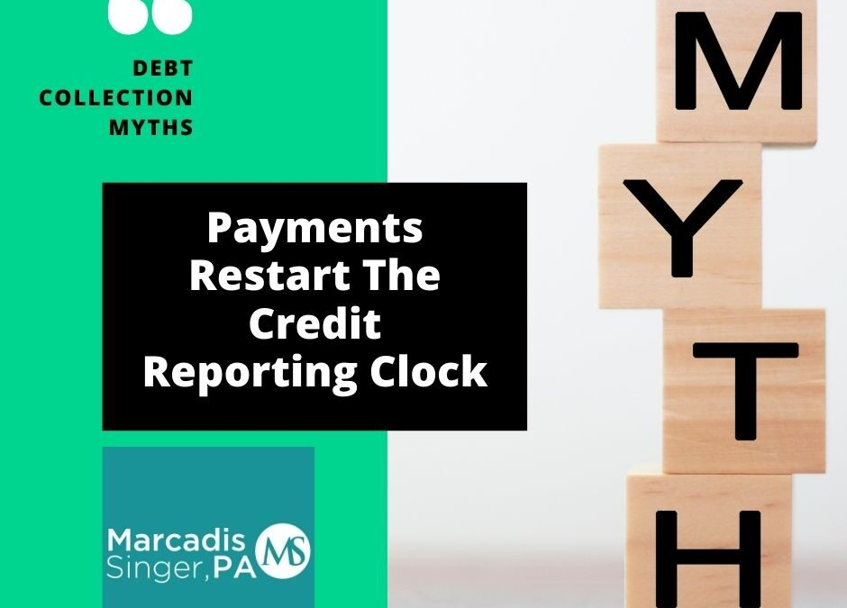 Debt Collection Myths – Payments Restart The Credit Reporting Clock