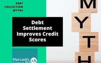 Myths #7 – Debt Settlement Helps Your Credit Score
